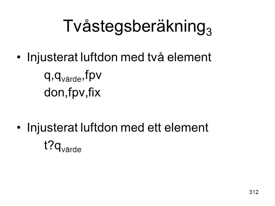 312 Tvåstegsberäkning 3 •Injusterat luftdon med två element q,q värde,fpv don,fpv,fix •Injusterat luftdon med ett element t?q värde