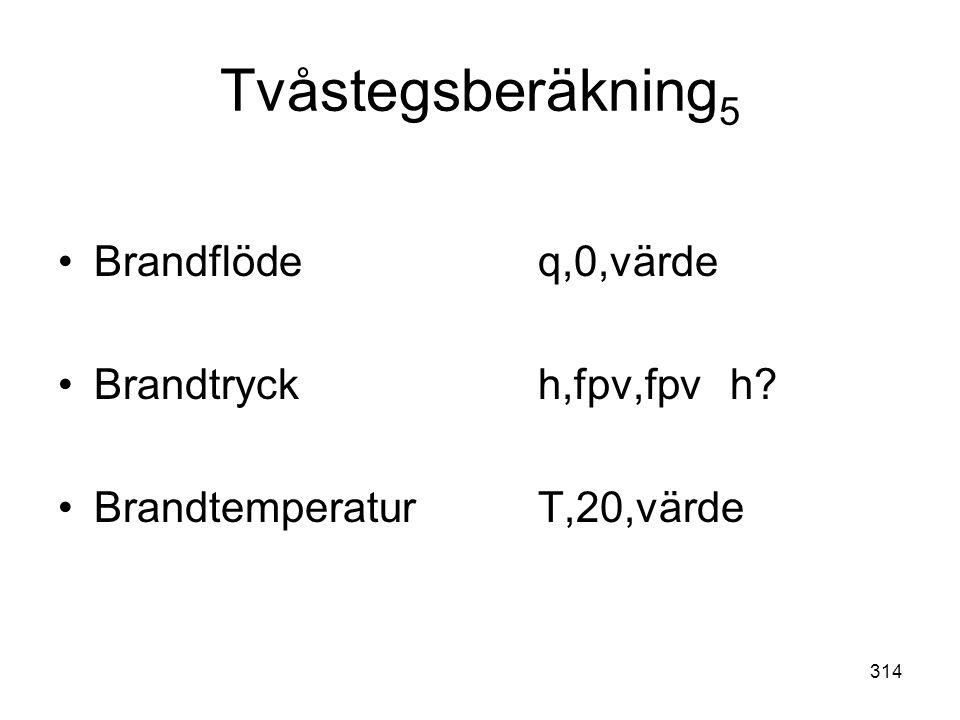 314 Tvåstegsberäkning 5 •Brandflödeq,0,värde •Brandtryckh,fpv,fpvh? •BrandtemperaturT,20,värde