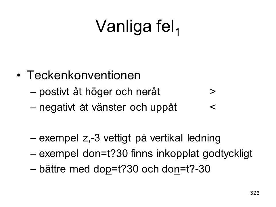 326 Vanliga fel 1 •Teckenkonventionen –postivt åt höger och neråt> –negativt åt vänster och uppåt< –exempel z,-3 vettigt på vertikal ledning –exempel