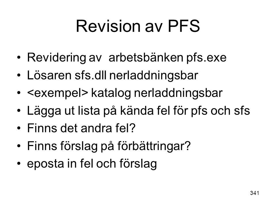 341 Revision av PFS •Revidering av arbetsbänken pfs.exe •Lösaren sfs.dll nerladdningsbar • katalog nerladdningsbar •Lägga ut lista på kända fel för pf