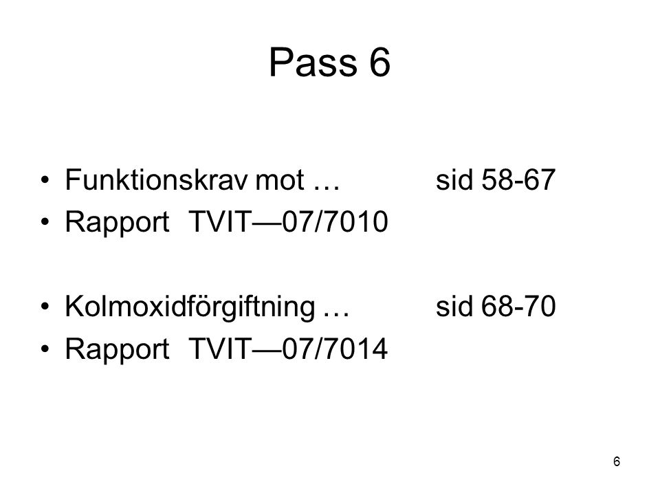 6 Pass 6 •Funktionskrav mot …sid 58-67 •Rapport TVIT—07/7010 •Kolmoxidförgiftning …sid 68-70 •Rapport TVIT—07/7014