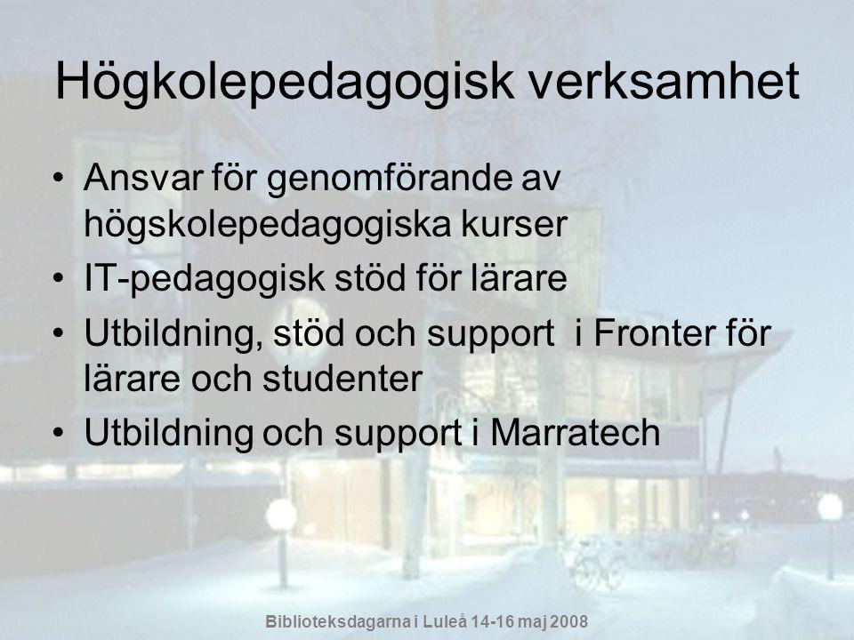 Biblioteksdagarna i Luleå 14-16 maj 2008 Högkolepedagogisk verksamhet •Ansvar för genomförande av högskolepedagogiska kurser •IT-pedagogisk stöd för lärare •Utbildning, stöd och support i Fronter för lärare och studenter •Utbildning och support i Marratech