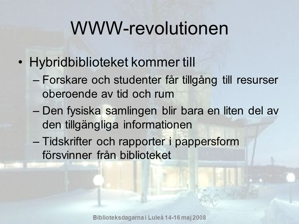 Biblioteksdagarna i Luleå 14-16 maj 2008 De fyra huvudområden för verksamheten idag •Informationsförsörjning och tillhörande aktiviteter •Stöd för studenterna i lärandeprocessen •Högskolepedagogisk verksamhet •Publiceringsverksamhet i olika former