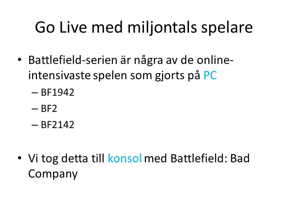 Go Live med miljontals spelare • Battlefield-serien är några av de online- intensivaste spelen som gjorts på PC – BF1942 – BF2 – BF2142 • Vi tog detta till konsol med Battlefield: Bad Company