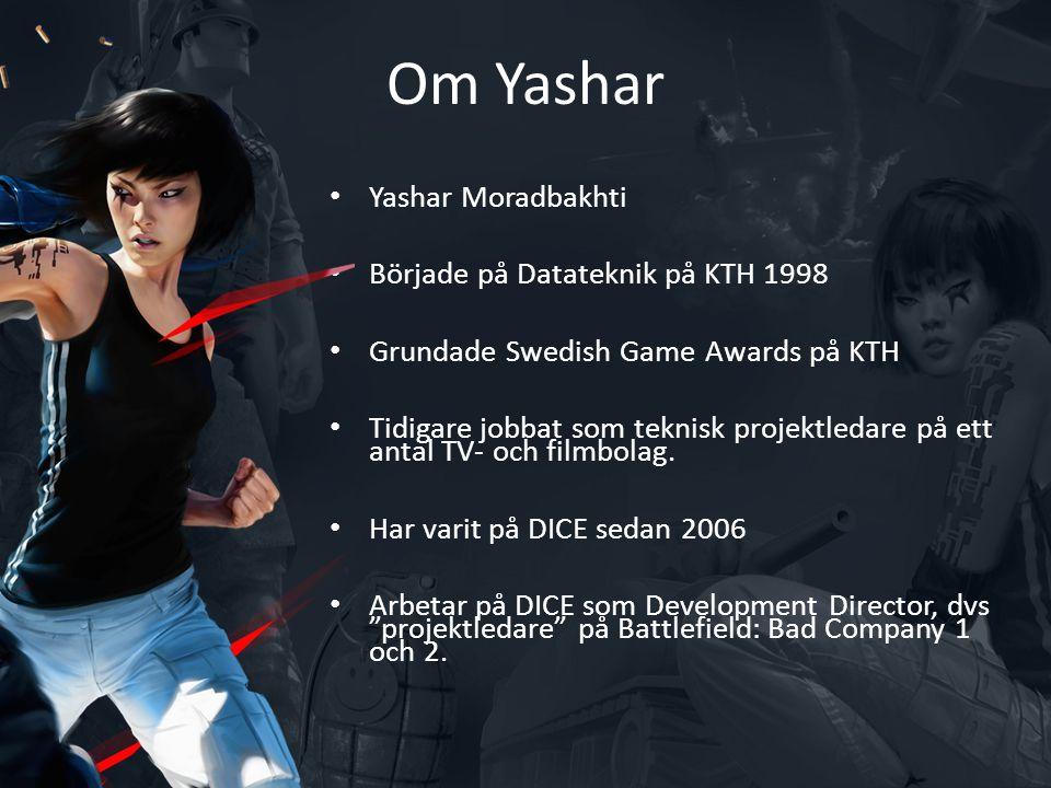 Om Yashar • Yashar Moradbakhti • Började på Datateknik på KTH 1998 • Grundade Swedish Game Awards på KTH • Tidigare jobbat som teknisk projektledare på ett antal TV- och filmbolag.