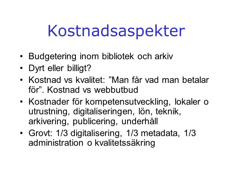 """Kostnadsaspekter •Budgetering inom bibliotek och arkiv •Dyrt eller billigt? •Kostnad vs kvalitet: """"Man får vad man betalar för"""". Kostnad vs webbutbud"""