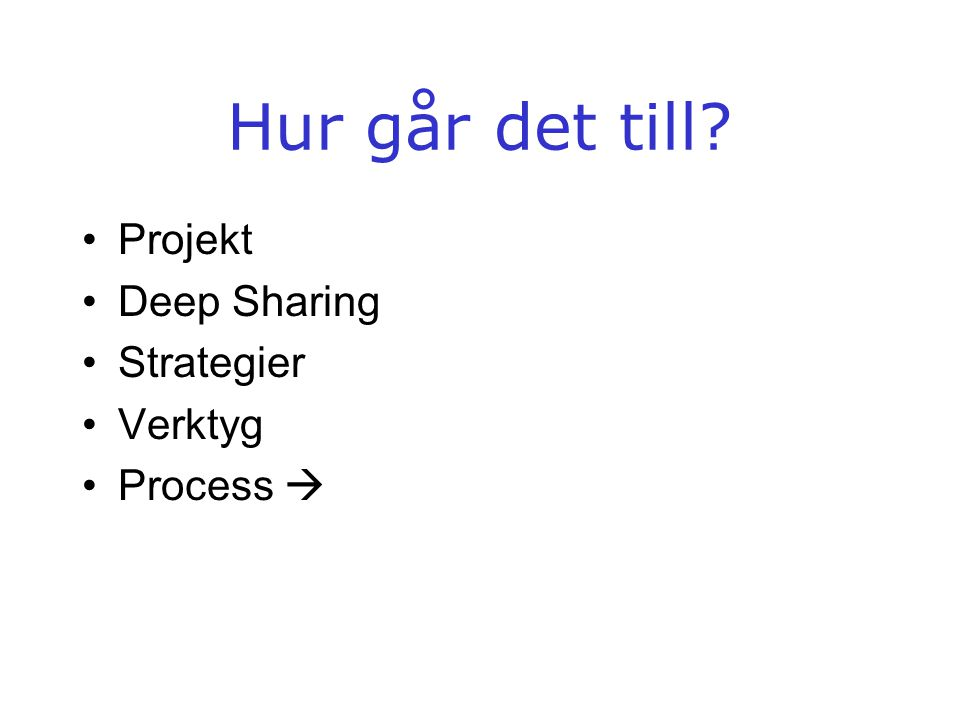 Hur går det till? •Projekt •Deep Sharing •Strategier •Verktyg •Process 