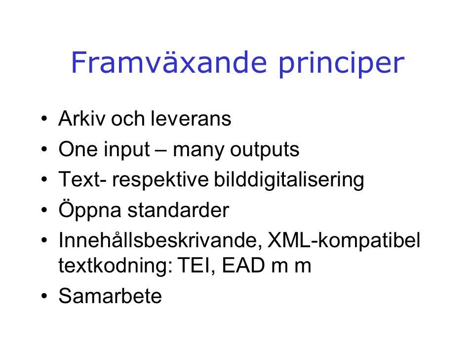 Framväxande principer •Arkiv och leverans •One input – many outputs •Text- respektive bilddigitalisering •Öppna standarder •Innehållsbeskrivande, XML-