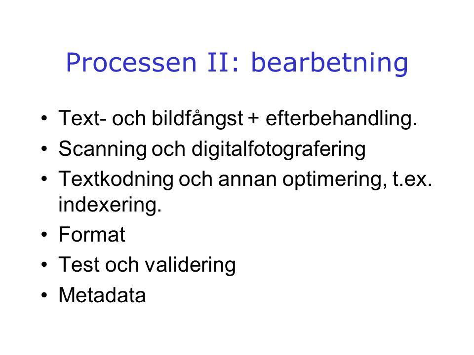 Processen II: bearbetning •Text- och bildfångst + efterbehandling. •Scanning och digitalfotografering •Textkodning och annan optimering, t.ex. indexer
