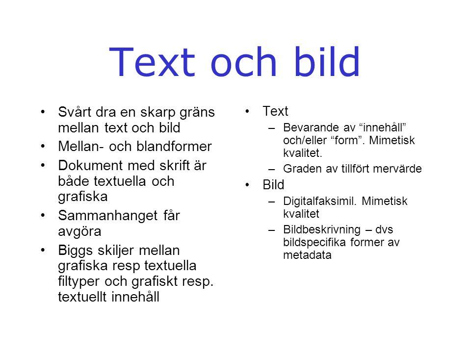 Text och bild •Svårt dra en skarp gräns mellan text och bild •Mellan- och blandformer •Dokument med skrift är både textuella och grafiska •Sammanhange