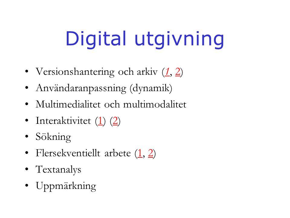 Digital utgivning •Versionshantering och arkiv (1, 2)12 •Användaranpassning (dynamik) •Multimedialitet och multimodalitet •Interaktivitet (1) (2)12 •S