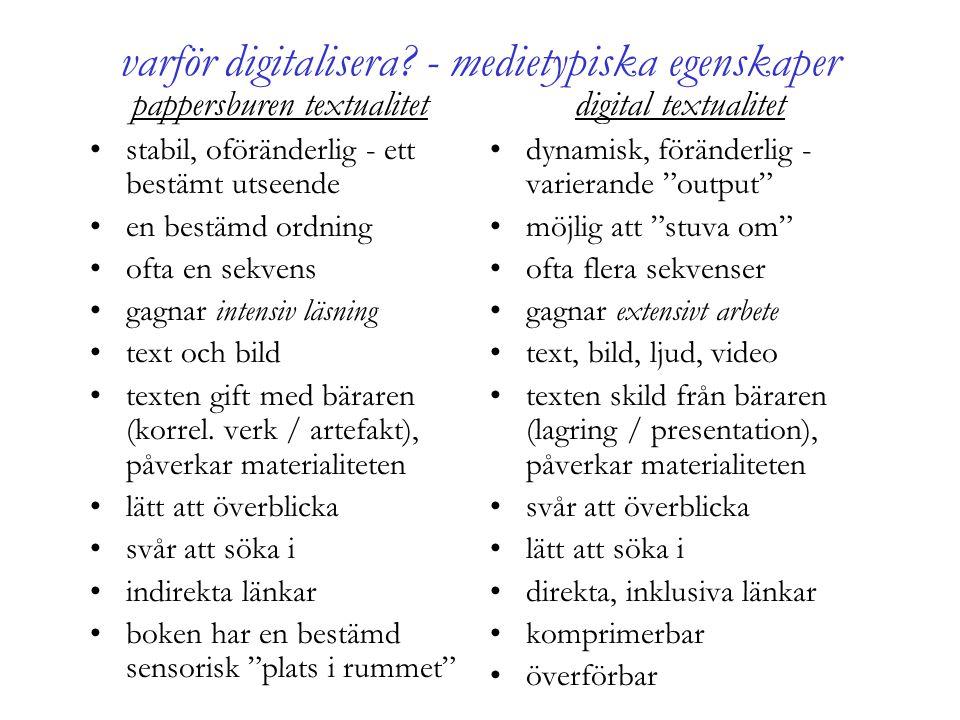 varför digitalisera? - medietypiska egenskaper pappersburen textualitet •stabil, oföränderlig - ett bestämt utseende •en bestämd ordning •ofta en sekv