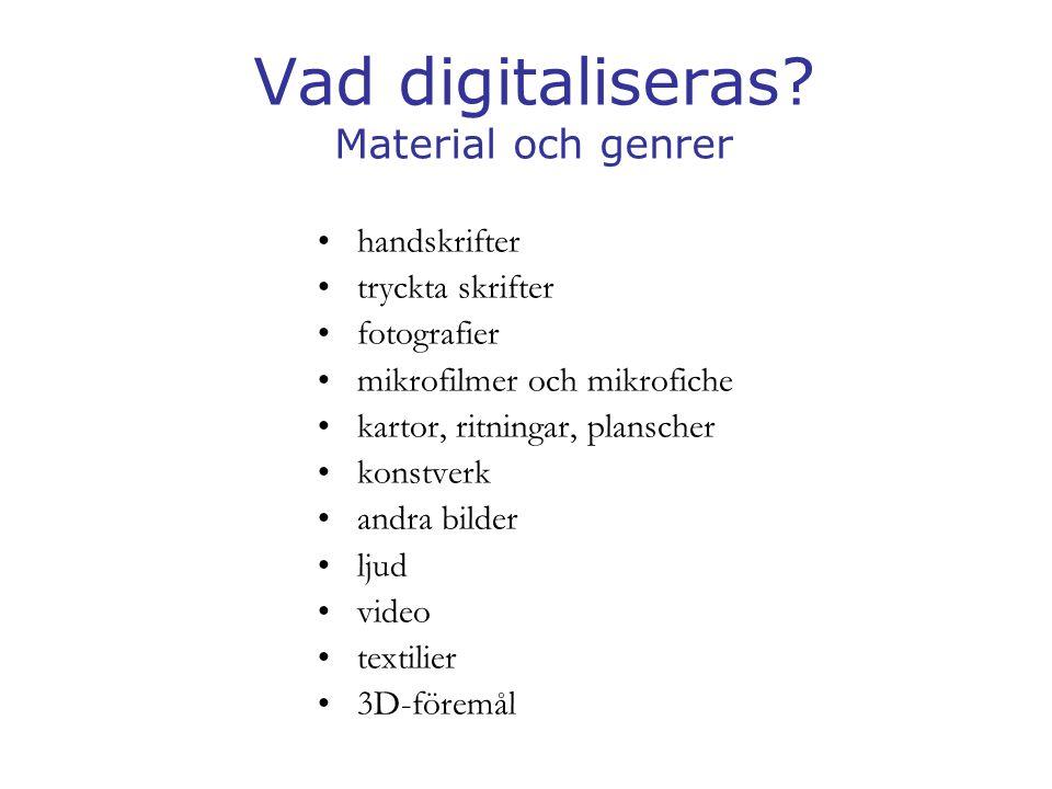Vad digitaliseras? Material och genrer •handskrifter •tryckta skrifter •fotografier •mikrofilmer och mikrofiche •kartor, ritningar, planscher •konstve