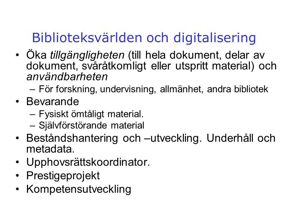 Biblioteksvärlden och digitalisering •Öka tillgängligheten (till hela dokument, delar av dokument, svåråtkomligt eller utspritt material) och användba