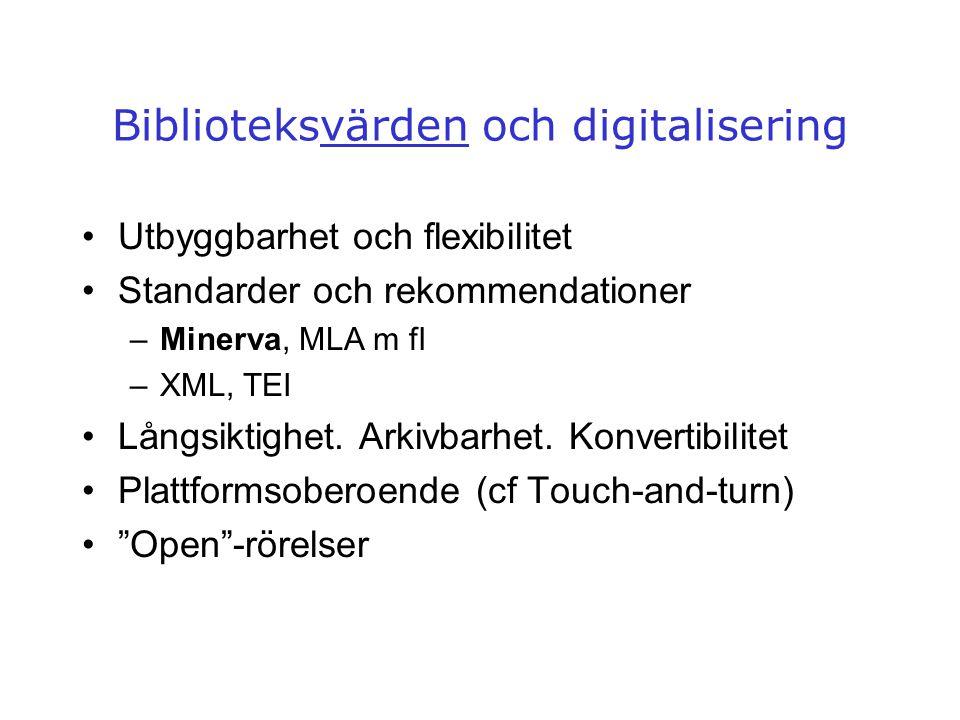 Biblioteksvärden och digitalisering •Utbyggbarhet och flexibilitet •Standarder och rekommendationer –Minerva, MLA m fl –XML, TEI •Långsiktighet. Arkiv