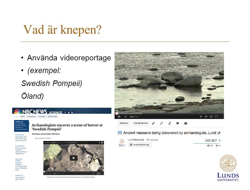 Vad är knepen •Använda videoreportage •(exempel: Swedish Pompeii) Öland)