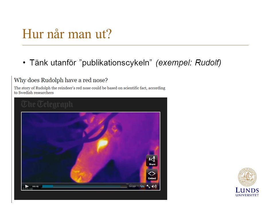 Hur når man ut •Tänk utanför publikationscykeln (exempel: Rudolf)