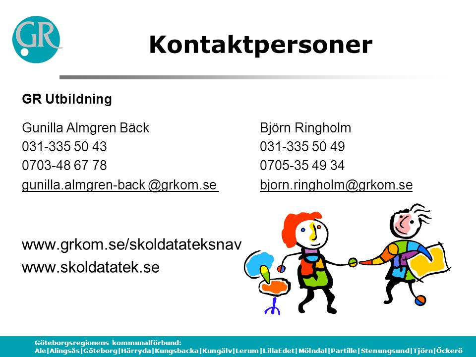 Göteborgsregionens kommunalförbund: Ale|Alingsås|Göteborg|Härryda|Kungsbacka|Kungälv|Lerum|LillaEdet|Mölndal|Partille|Stenungsund|Tjörn|Öckerö Kontakt