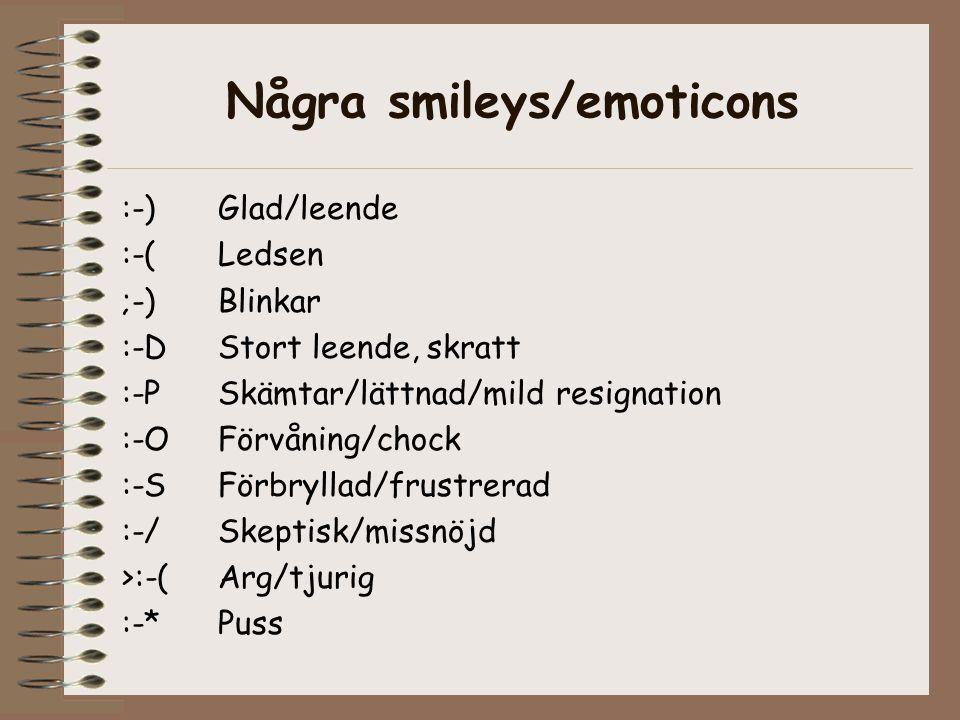 Några smileys/emoticons :-) Glad/leende :-( Ledsen ;-)Blinkar :-D Stort leende, skratt :-P Skämtar/lättnad/mild resignation :-OFörvåning/chock :-S För
