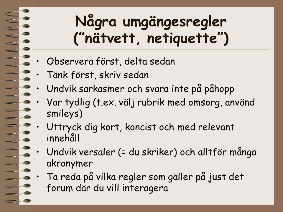 """Några umgängesregler (""""nätvett, netiquette"""") •Observera först, delta sedan •Tänk först, skriv sedan •Undvik sarkasmer och svara inte på påhopp •Var ty"""