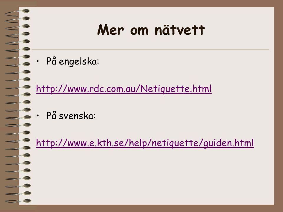 Mer om nätvett •På engelska: http://www.rdc.com.au/Netiquette.html •På svenska: http://www.e.kth.se/help/netiquette/guiden.html