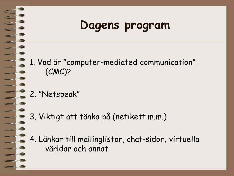 """Dagens program 1. Vad är """"computer-mediated communication"""" (CMC)? 2. """"Netspeak"""" 3. Viktigt att tänka på (netikett m.m.) 4. Länkar till mailinglistor,"""