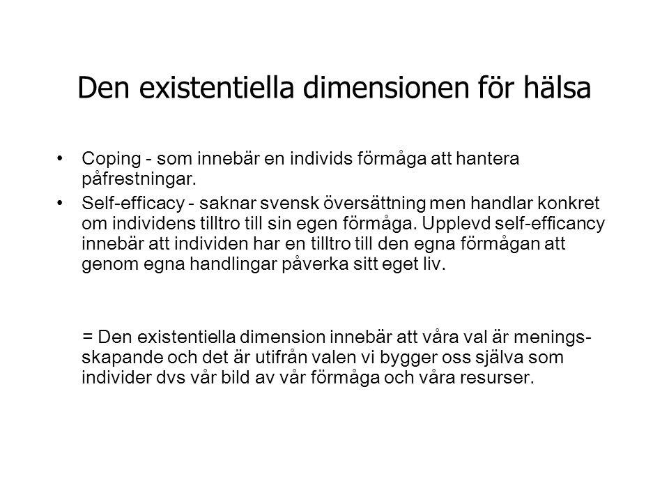 Den existentiella dimensionen för hälsa •Coping - som innebär en individs förmåga att hantera påfrestningar. •Self-efficacy - saknar svensk översättni