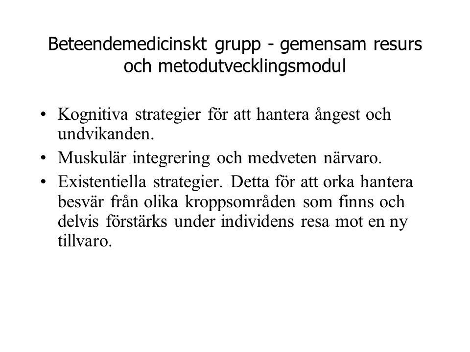 Beteendemedicinskt grupp - gemensam resurs och metodutvecklingsmodul •Kognitiva strategier för att hantera ångest och undvikanden. •Muskulär integreri