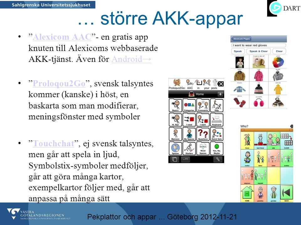 """Pekplattor och appar... Göteborg 2012-11-21 … större AKK-appar • """"Alexicom AAC""""- en gratis app knuten till Alexicoms webbaserade AKK-tjänst. Även för"""