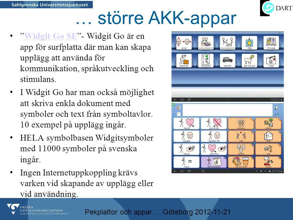 """Pekplattor och appar... Göteborg 2012-11-21 … större AKK-appar • """"Widgit Go SE""""- Widgit Go är en app för surfplatta där man kan skapa upplägg att anvä"""