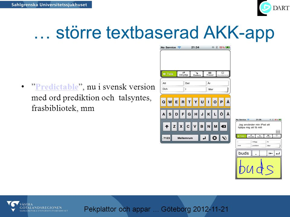 "Pekplattor och appar... Göteborg 2012-11-21 … större textbaserad AKK-app • ""Predictable"", nu i svensk version med ord prediktion och talsyntes, frasbi"