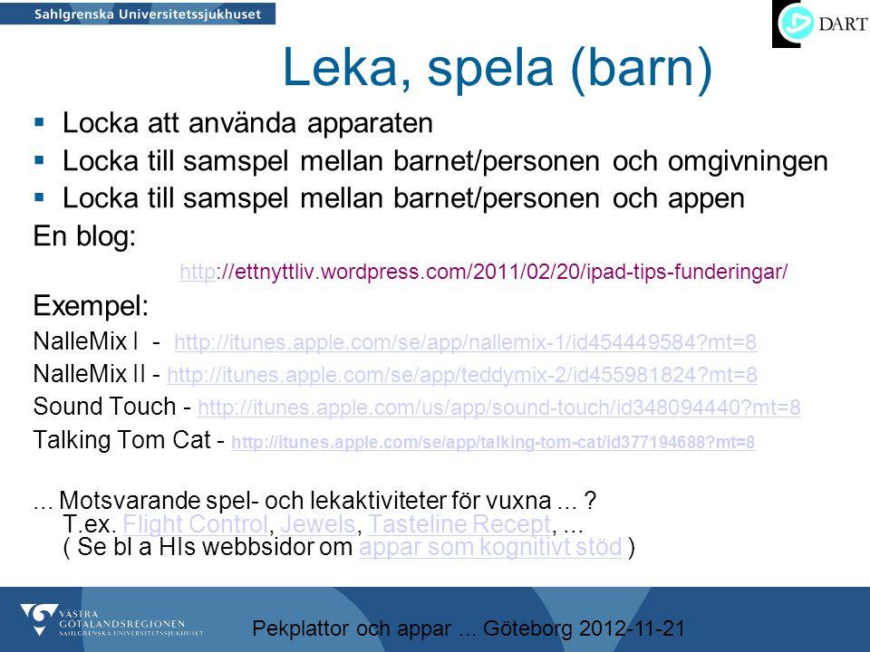 Pekplattor och appar... Göteborg 2012-11-21 Leka, spela (barn)  Locka att använda apparaten  Locka till samspel mellan barnet/personen och omgivning