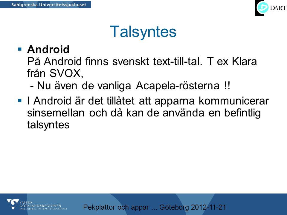 Pekplattor och appar... Göteborg 2012-11-21 Talsyntes  Android På Android finns svenskt text-till-tal. T ex Klara från SVOX, - Nu även de vanliga Aca