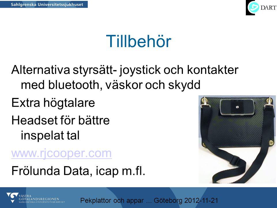 Pekplattor och appar... Göteborg 2012-11-21 Tillbehör Alternativa styrsätt- joystick och kontakter med bluetooth, väskor och skydd Extra högtalare Hea