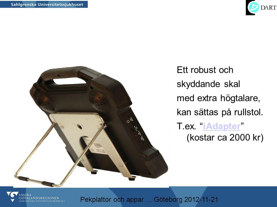 """Pekplattor och appar... Göteborg 2012-11-21 Ett robust och skyddande skal med extra högtalare, kan sättas på rullstol. T.ex. """"iAdapter"""" (kostar ca 200"""