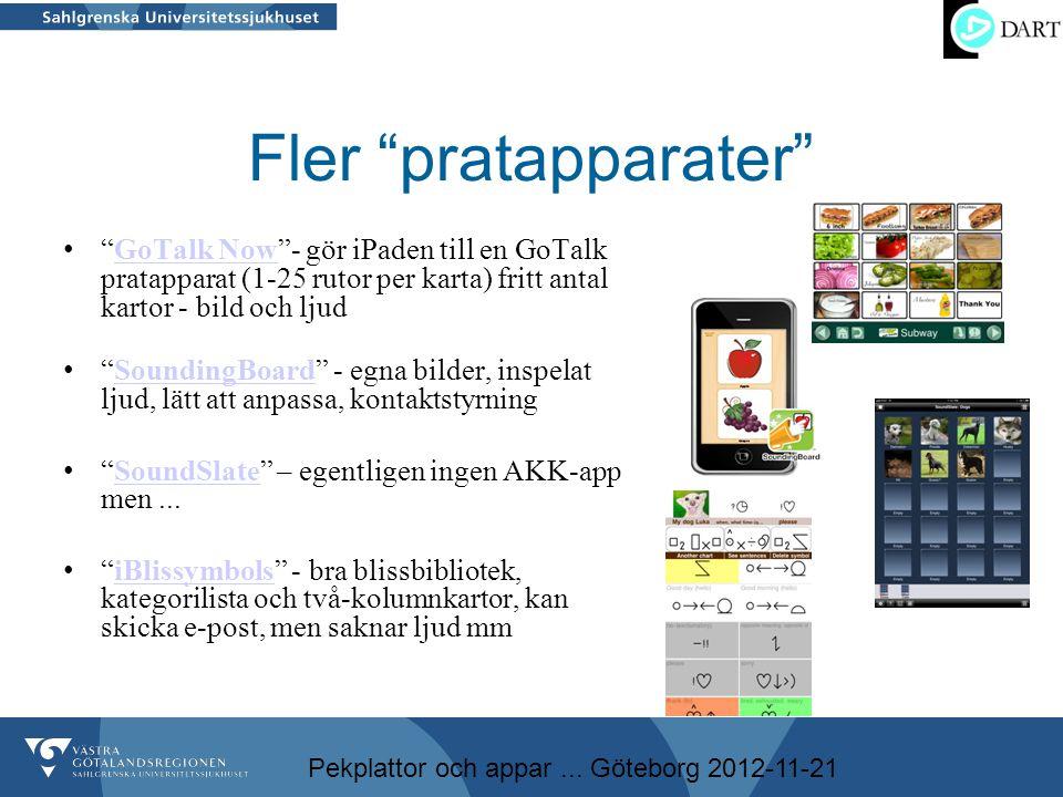 """Pekplattor och appar... Göteborg 2012-11-21 Fler """"pratapparater"""" • """"GoTalk Now""""- gör iPaden till en GoTalk pratapparat (1-25 rutor per karta) fritt an"""