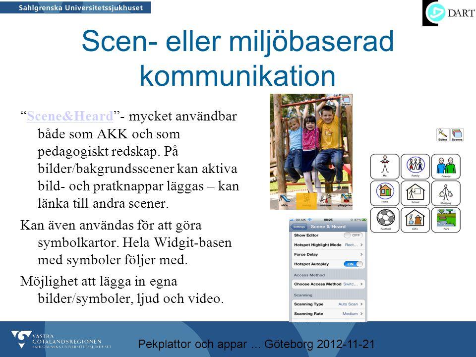 """Pekplattor och appar... Göteborg 2012-11-21 Scen- eller miljöbaserad kommunikation """"Scene&Heard""""- mycket användbar både som AKK och som pedagogiskt re"""