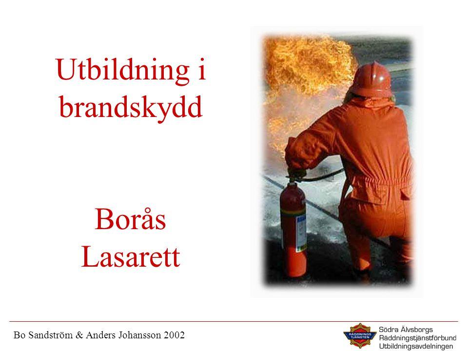 Utbildning i brandskydd Borås Lasarett Bo Sandström & Anders Johansson 2002