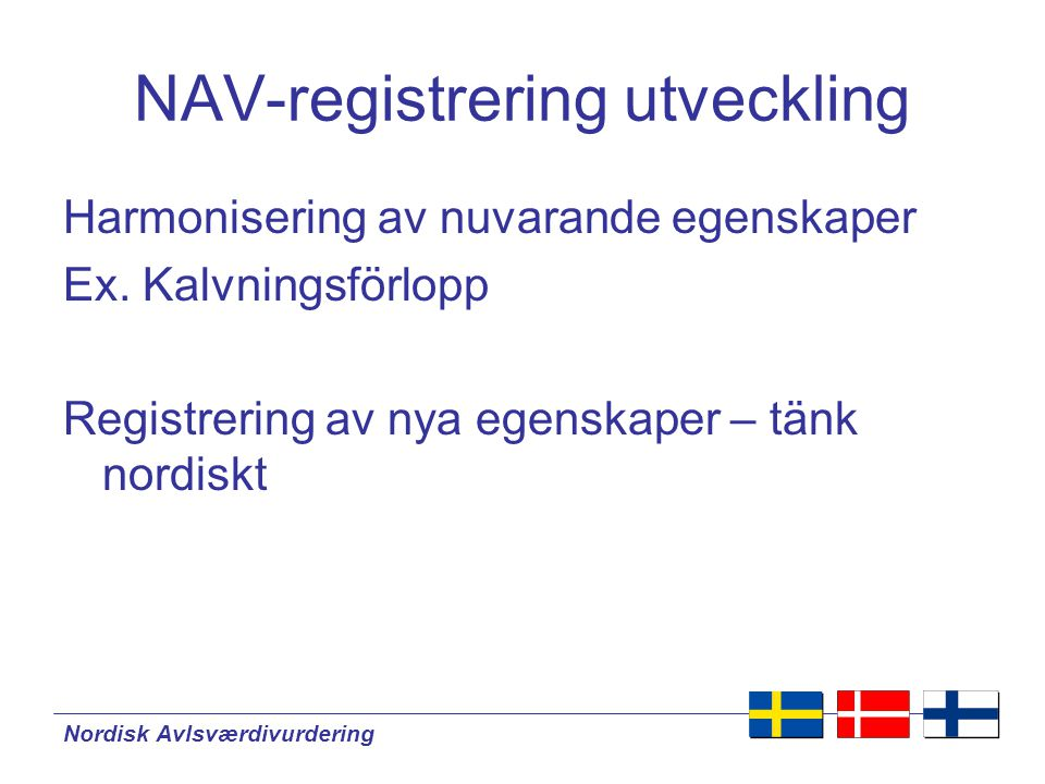 Nordisk Avlsværdivurdering NAV-avelsvärden utveckling •Avsluta pågående proj.