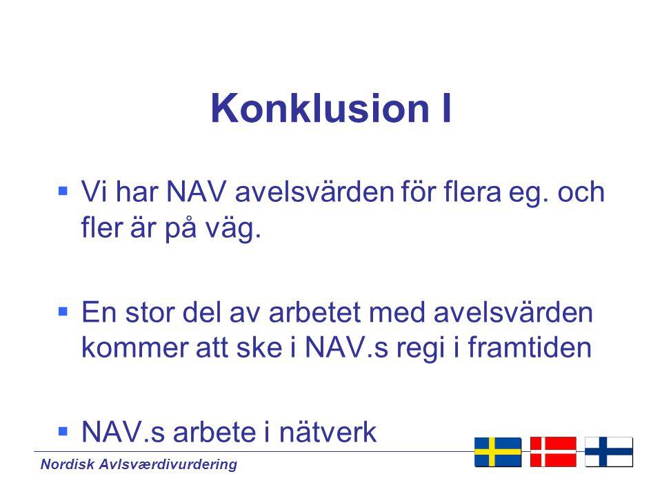 Nordisk Avlsværdivurdering Konklusion II  Beslut kommer att tas gemensamt på nordisk nivå – ej nationellt: – Registrering – Metoder och modeller – Presentation av avelsvärden – Delavelsmål – Framtida forskning och utveckling