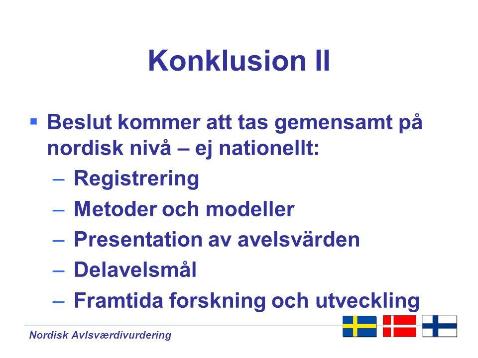 Nordisk Avlsværdivurdering Konklusion III Tänk nordiskt i alla steg  Registrering av nuvarande och ny data  Statiska modeler och genetiska parametrar  Presentation av resultat
