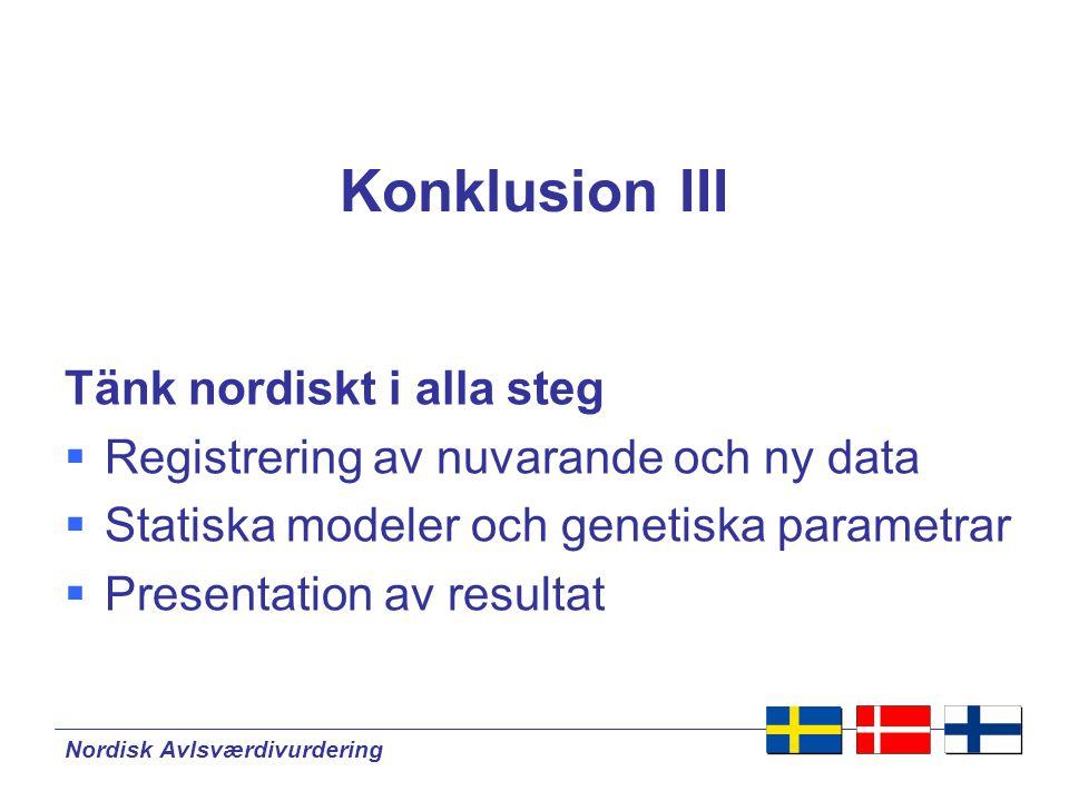 Nordisk Avlsværdivurdering Konklusion IV  NAV vill ge: Lantbrukarna de bästa selektionsverktyget för att uppnå maximal genetisk framgång.