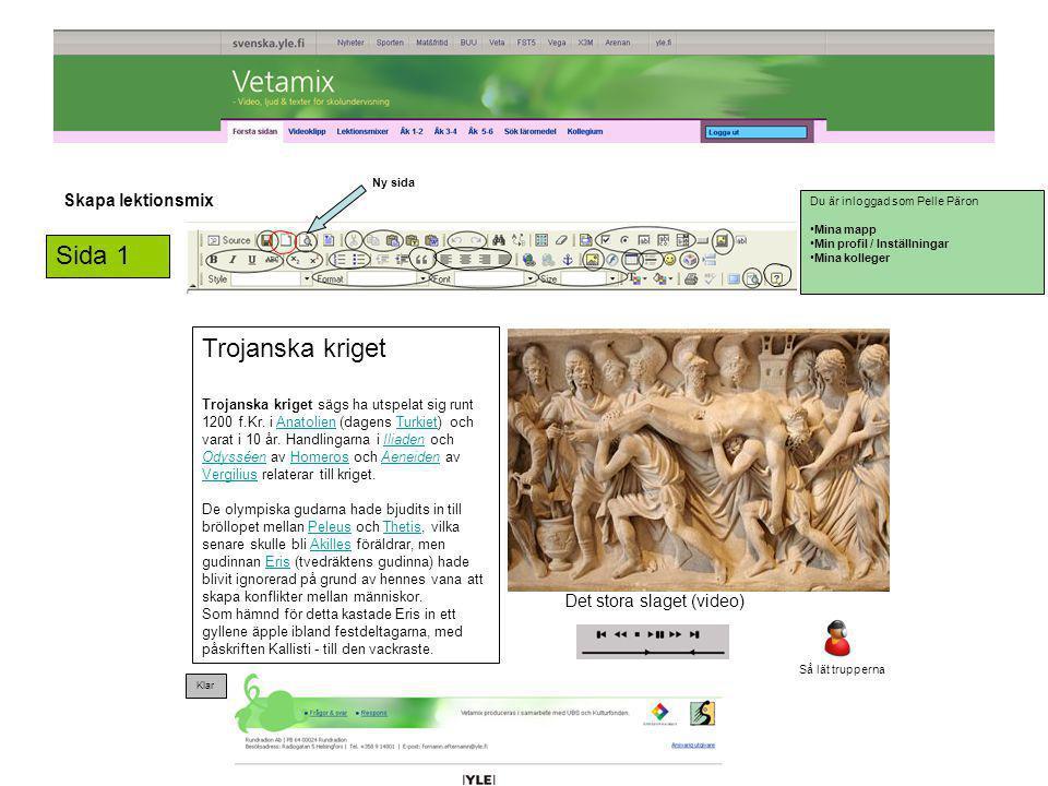 Skapa lektionsmix Sida 1 Ny sida Du är inloggad som Pelle Päron •Mina mapp •Min profil / Inställningar •Mina kolleger Trojanska kriget Trojanska krige