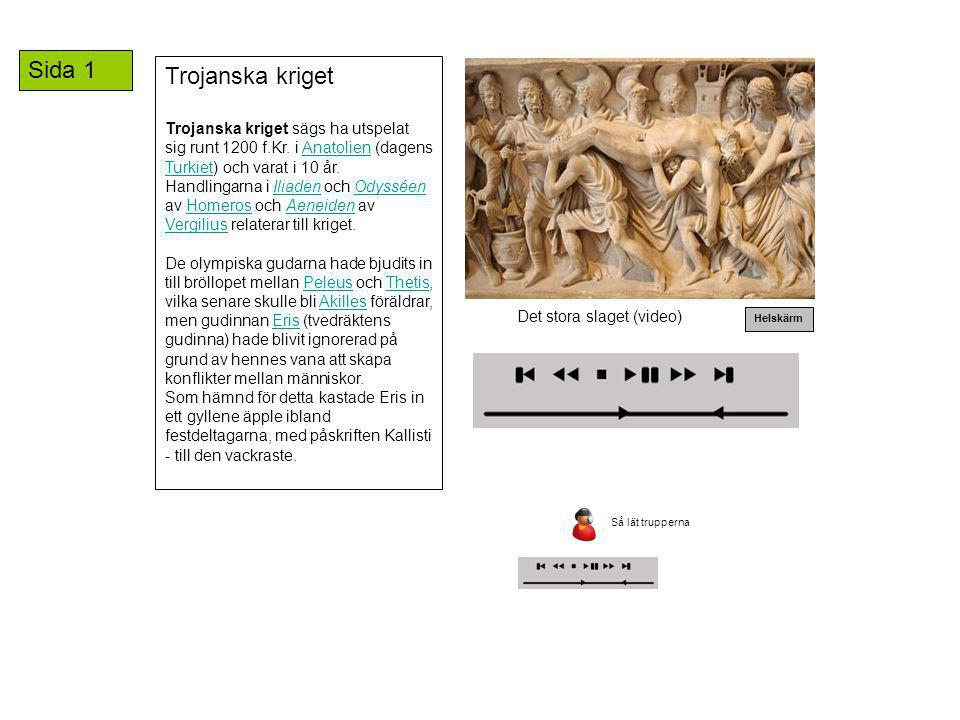 Trojanska kriget Trojanska kriget sägs ha utspelat sig runt 1200 f.Kr. i Anatolien (dagens Turkiet) och varat i 10 år. Handlingarna i Iliaden och Odys