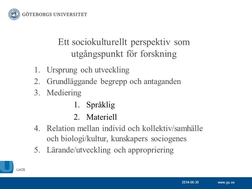 www.gu.se Ett sociokulturellt perspektiv som utgångspunkt för forskning 1.Ursprung och utveckling 2.Grundläggande begrepp och antaganden 3.Mediering 1