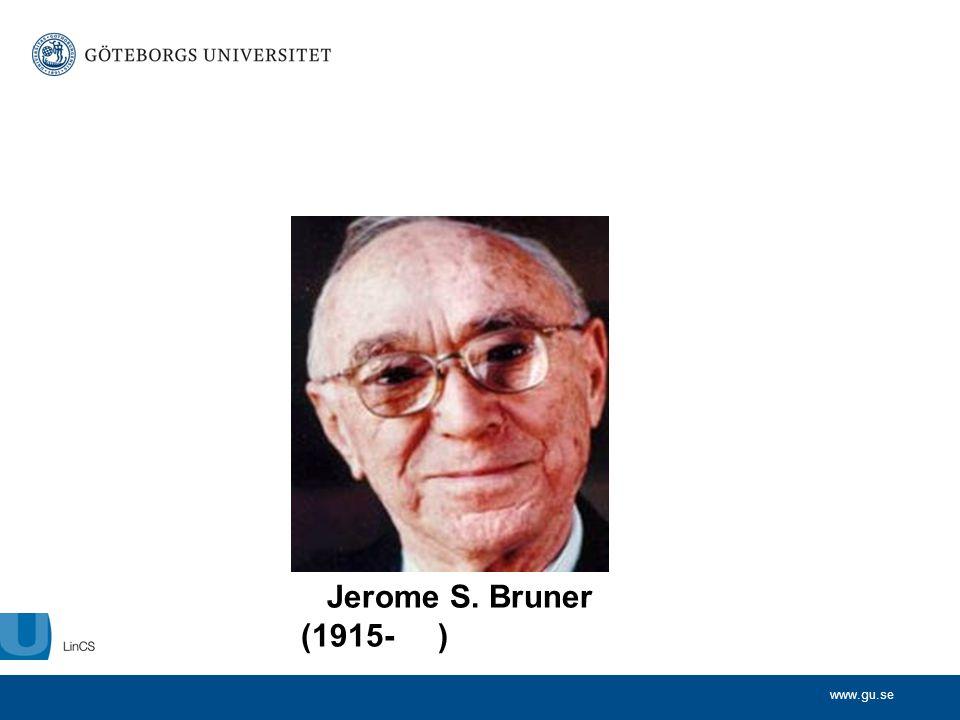 www.gu.se Jerome S. Bruner (1915- )