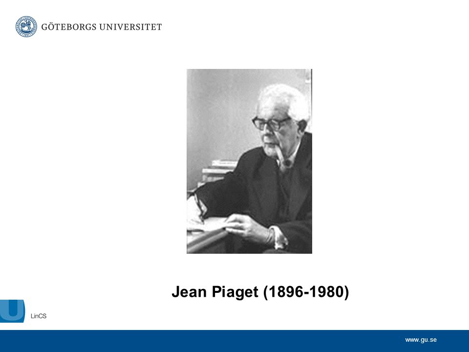 www.gu.se Jean Piaget (1896-1980)