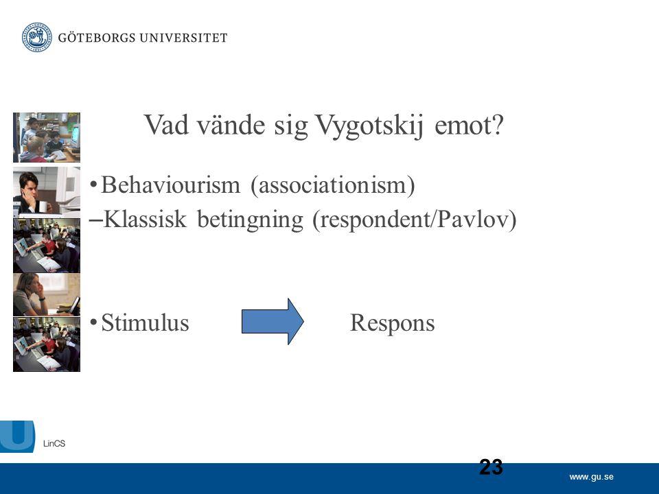 23 Vad vände sig Vygotskij emot? • Behaviourism (associationism) – Klassisk betingning (respondent/Pavlov) • Stimulus Respons
