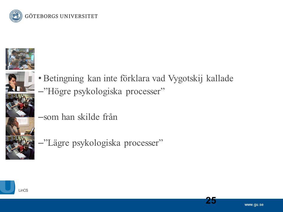 """www.gu.se 25 • Betingning kan inte förklara vad Vygotskij kallade – """"Högre psykologiska processer"""" – som han skilde från – """"Lägre psykologiska process"""