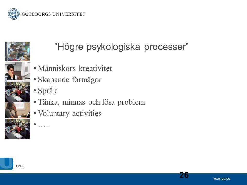 """www.gu.se 26 """"Högre psykologiska processer"""" • Människors kreativitet • Skapande förmågor • Språk • Tänka, minnas och lösa problem • Voluntary activiti"""
